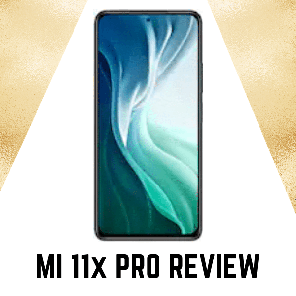 Mi 11x pro full review and specification : Is it is good to buy mi 11x phone in 2021